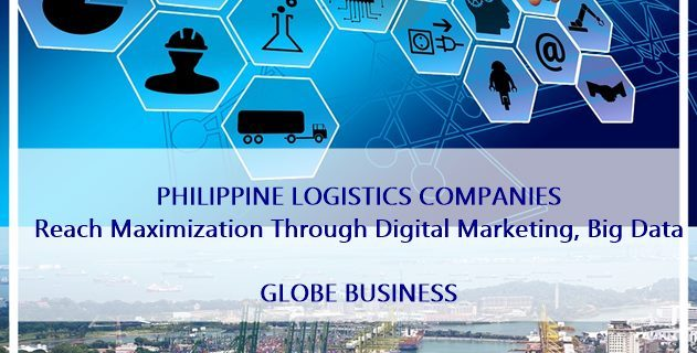 PHILIPPINE LOGISTICS COMPANIES ASSISTED IN REACH MAXIMIZATION THROUGH DIGITAL MARKETING AND BIG DATA | GLOBE BUSINESS