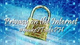 #makeITsafePH| No Such Thing as Privacy on the Internet?Here's How You Can Prove Them Wrong