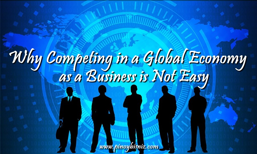 Why Competing in a Global Economy as a Business is Not Easy