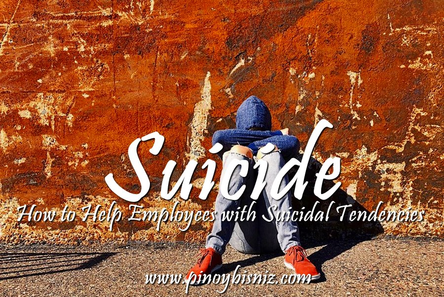 TIPS IN HELPING EMPLOYEES SHOWING SIGNS OF BEING SUICIDAL